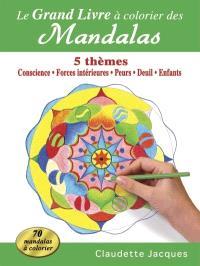 Le grand livre à colorier des mandalas  : 5 thèmes : conscience, forces intérieures, peurs, deuil, enfants