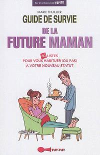 Guide de survie de la future maman : 80 listes pour vous habituer (ou pas) à votre nouveau statut