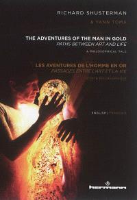 The adventures of the man in gold : paths between art and life : a philosophical tale = Les aventures de l'homme en or : passages entre l'art et la vie : conte philosophique