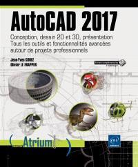 AutoCAD 2017 : conception, dessin 2D et 3D, présentation : tous les outils et fonctionnalités avancées autour de projets professionnels