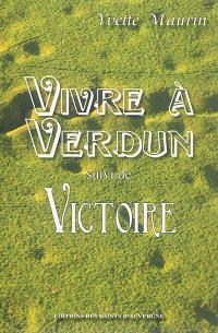 Vivre à Verdun; Suivi de Victoire