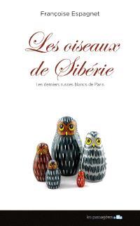 Les oiseaux de Sibérie : les derniers Russes blancs de Paris