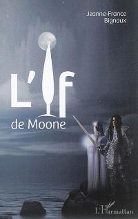 L'if de Moone : roman fantastique