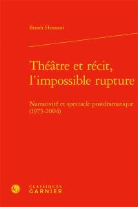 Théâtre et récit, l'impossible rupture : narrativité et spectacle postdramatique (1975-2004)