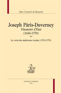 Joseph Pâris-Duverney : financier d'Etat : 1684-1770. Volume 2, La vertu des maîtresses royales (1720-1770)