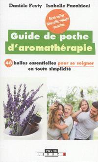 Guide de poche d'aromathérapie : 48 huiles essentielles pour se soigner en toute simplicité