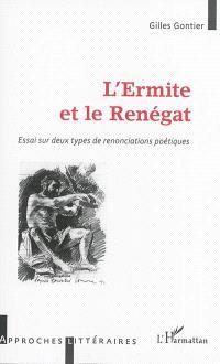 L'ermite et le renégat : essai sur deux types de renonciations poétiques
