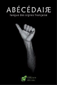 Abécédaire : langue des signes française : dactylologie, alphabet en langue des signes française
