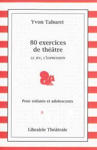 80 exercices de théâtre pour enfants et adolescents : le jeu, l'expression