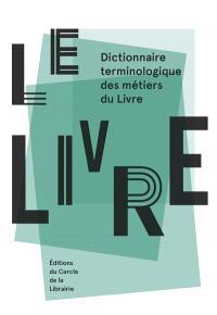 Le livre : dictionnaire terminologique des métiers du livre