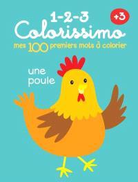 1-2-3 colorissimo 3+ : mes 100 premiers mots à colorier : une poule