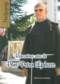 Rencontres avec le père Petar Ljubicic : le prêtre qui révélera les secrets au monde