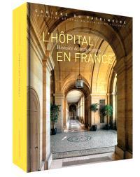 L'hôpital en France, du Moyen Age à nos jours : histoire et architecture