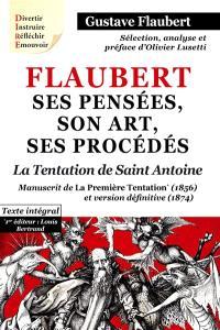 Flaubert : ses pensées, son art, ses procédés. La tentation de saint Antoine : manuscrit de la première Tentation (1856) et version définitive (1874) : texte intégral