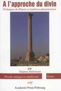 A l'approche du divin : dialogues de Platon et tradition platonicienne