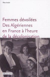 Femmes dévoilées : des Algériennes en France à l'heure de la décolonisation