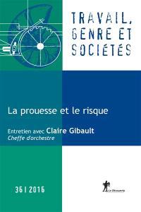 Travail, genre et sociétés. n° 36, La prouesse et le risque
