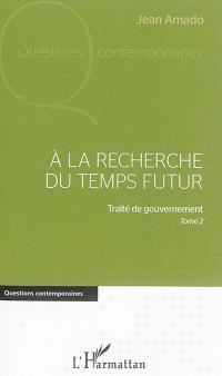 Traité de gouvernement. Volume 2, A la recherche du temps futur