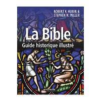 La Bible : guide historique illustré