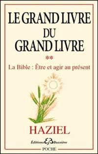 Le grand livre du Grand Livre. Volume 2, La Bible, être et agir au présent