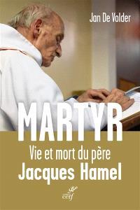Martyr : vie et mort du père Jacques Hamel
