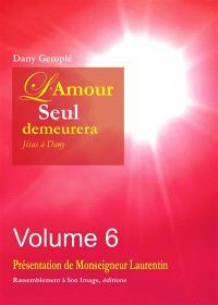 L'amour seul demeurera : Jésus à Dany. Volume 6, L'amour seul demeurera