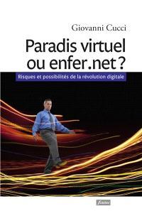 Paradis virtuel ou enfer.net ? : risques et possibilités de la révolution digitale