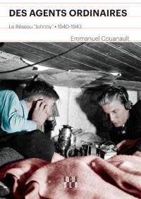Des agents ordinaires : le réseau Johnny : 1940-1943