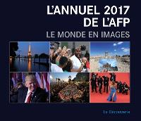 L'annuel AFP-2017 : the world in photos = L'annuel AFP-2017 : le monde en images