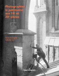 Photographier le patrimoine aux 19e et 20e siècles : histoire de la collection photographique de la Médiathèque de l'architecture et du patrimoine : 1839-1989