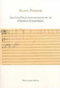 Les Cinq pièces pour orchestre op. 16 d'Arnold Schoenberg