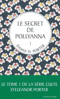 Pollyanna. Volume 1, Le secret de Pollyanna