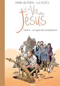 La vie de Jésus. Volume 6, Un signe de contradiction
