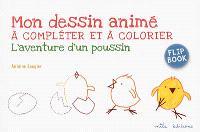 L'aventure d'un poussin : mon dessin animé à compléter et à colorier