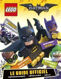 Lego, the Batman movie : le guide officiel : personnages, véhicules, lieux
