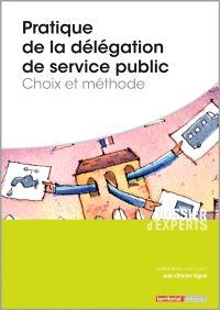 Pratiques de la délégation de service public : choix et méthode