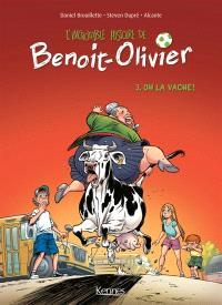 L'incroyable histoire de Benoit-Olivier. Volume 3, Oh la vache !