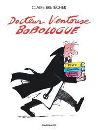 Docteur Ventouse : bobologue : intégrale