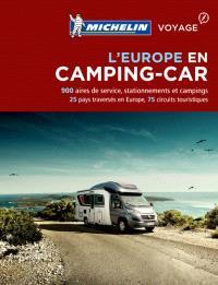L'Europe en camping-car : 900 aires de service, stationnements et campings : 25 pays traversés en Europe, 75 circuits touristiques
