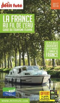 La France au fil de l'eau, guide du tourisme fluvial : les plus belles croisières sur les rivières et canaux de France : 2017-2018