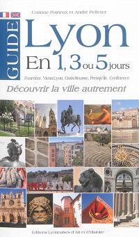 Lyon en 1, 3 ou 5 jours : Fourvière, Vieux-Lyon, Croix-Rousse, Presqu'île, Confluence : découvrir la ville autrement