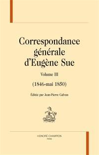 Correspondance générale d'Eugène Sue. Volume 3, 1846-mai 1850