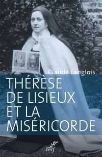 Thérèse de Lisieux et la miséricorde : entre révélation et prédication