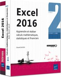 Excel 2016 : apprendre et réaliser calculs mathématiques, statistiques et financiers