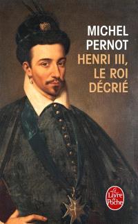 Henri III : le roi décrié