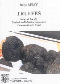 Truffes : nature de la truffe : essais de multiplication, préparation et conservation des truffes