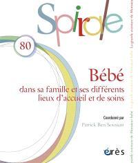 Spirale. n° 80, Bébé : dans sa famille et ses différents lieux d'accueil et de soins