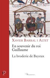 En souvenir du roi Guillaume : la broderie de Bayeux : stratégies narratives et vision médiévale du monde