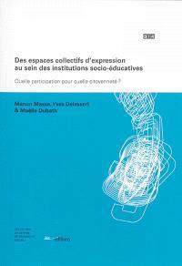 Des espaces collectifs d'expression au sein des institutions socio-éducatives : quelle participation pour quelle citoyenneté ?