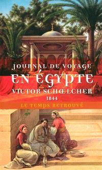 Journal de voyage en Egypte; Suivi de L'Egypte politique : extraits